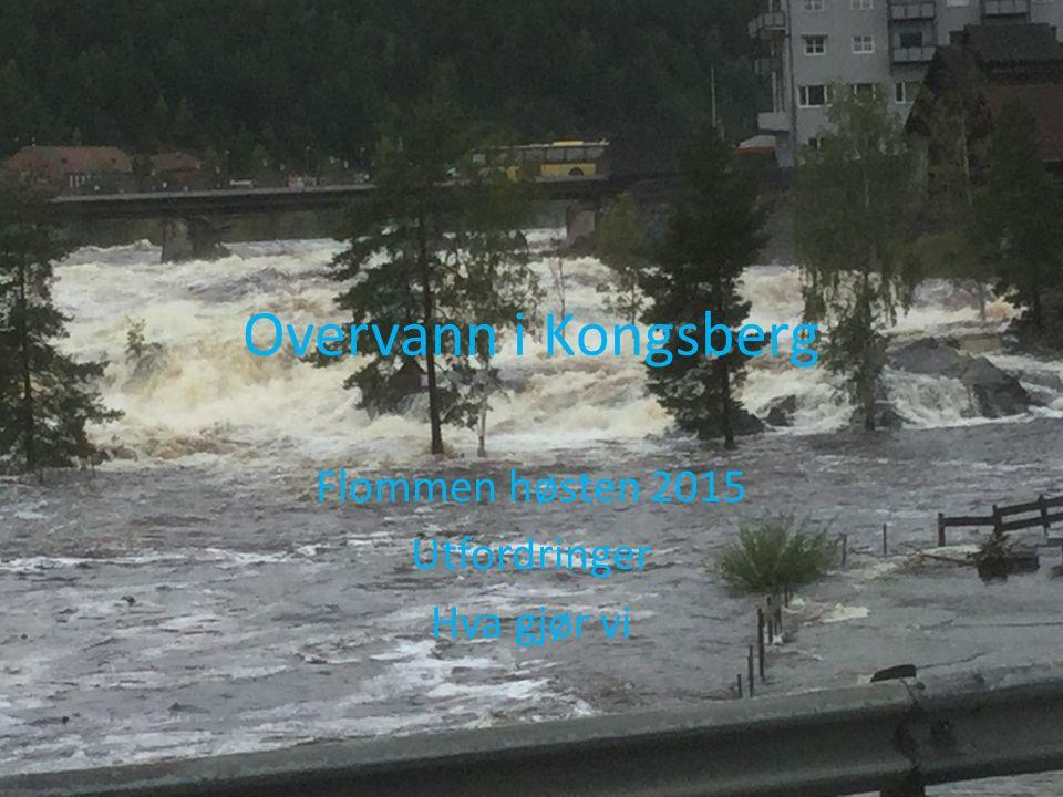 Overvann i Kongsberg Flommen høsten 2015 Utfordringer Hva gjør vi
