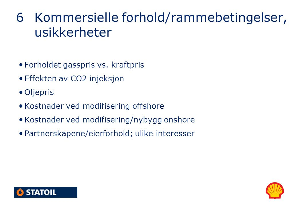 Forholdet gasspris vs. kraftpris Effekten av CO2 injeksjon Oljepris Kostnader ved modifisering offshore Kostnader ved modifisering/nybygg onshore Part