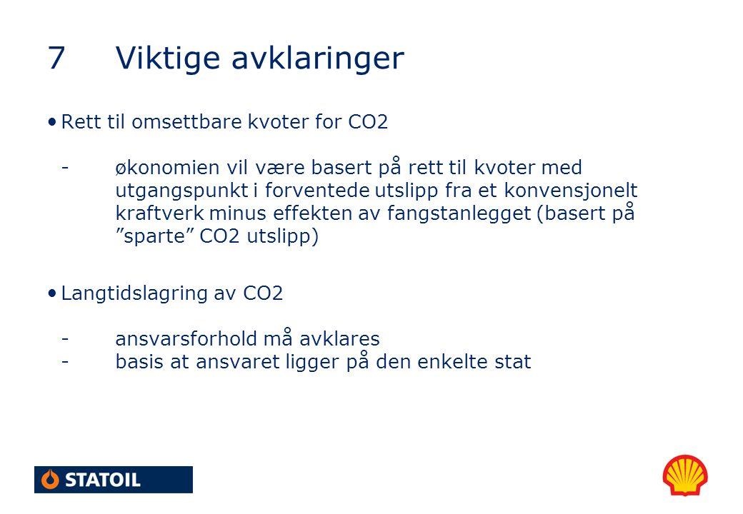 7Viktige avklaringer Rett til omsettbare kvoter for CO2 -økonomien vil være basert på rett til kvoter med utgangspunkt i forventede utslipp fra et konvensjonelt kraftverk minus effekten av fangstanlegget (basert på sparte CO2 utslipp) Langtidslagring av CO2 -ansvarsforhold må avklares -basis at ansvaret ligger på den enkelte stat
