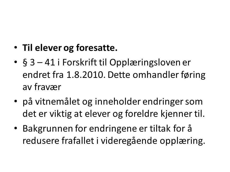 Til elever og foresatte.§ 3 – 41 i Forskrift til Opplæringsloven er endret fra 1.8.2010.
