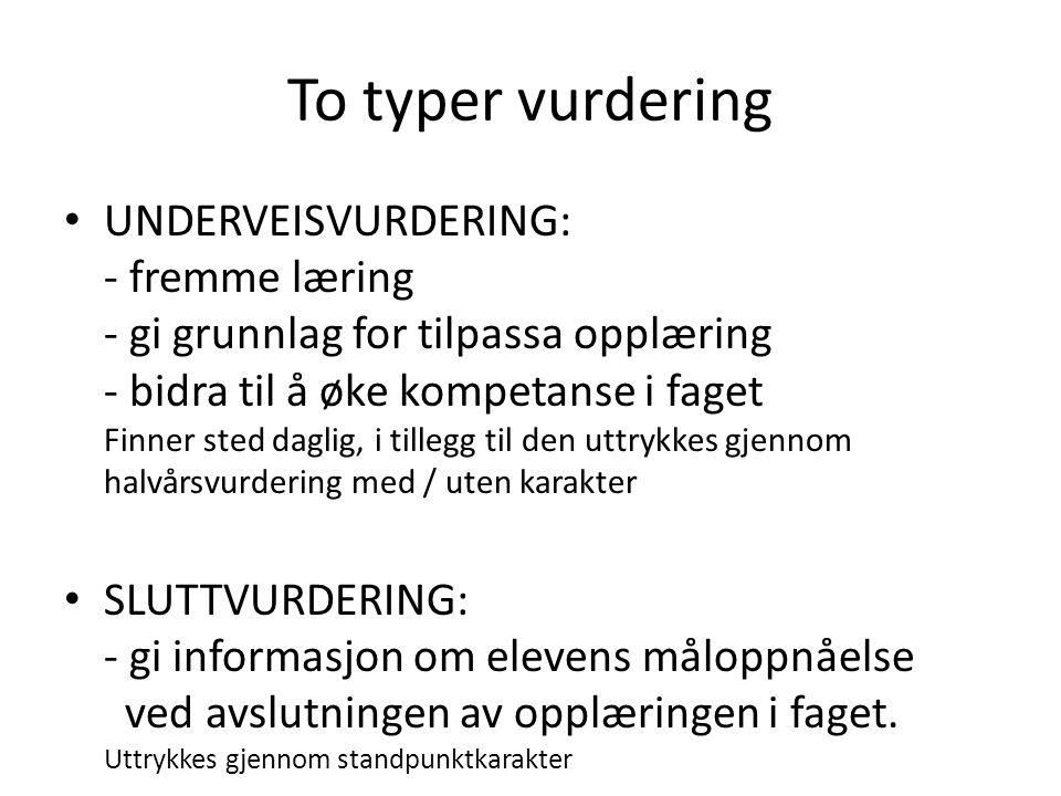 To typer vurdering UNDERVEISVURDERING: - fremme læring - gi grunnlag for tilpassa opplæring - bidra til å øke kompetanse i faget Finner sted daglig, i