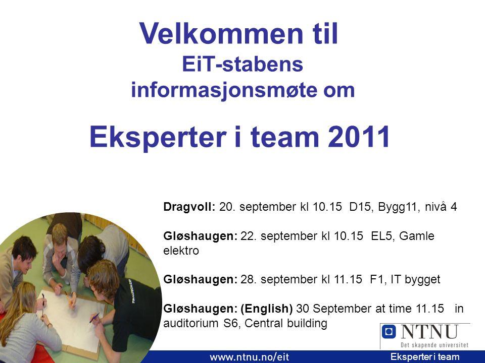 1 EiT 2006/2007 Eksperter i team Velkommen til EiT-stabens informasjonsmøte om Eksperter i team 2011 Dragvoll: 20.