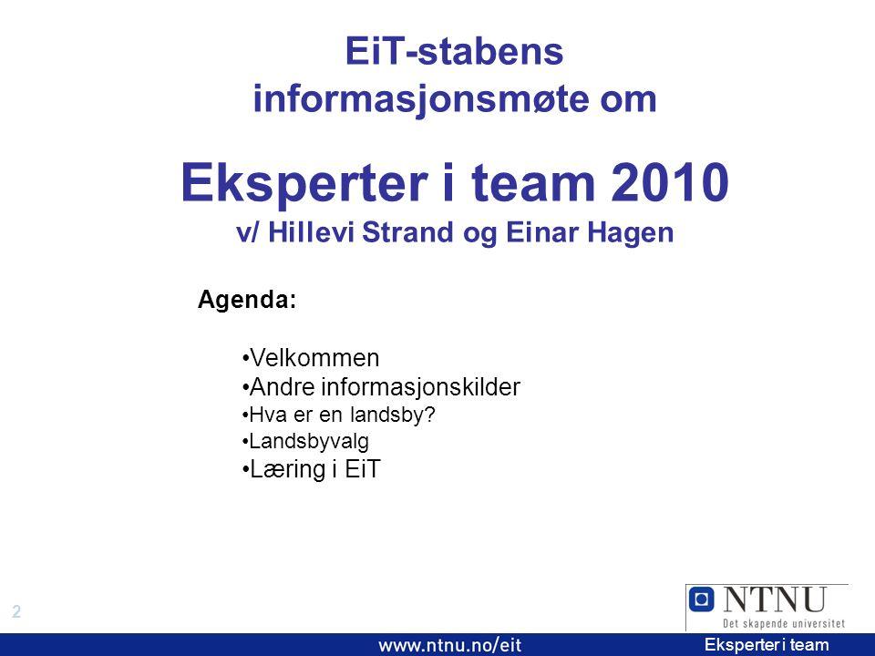 2 EiT 2006/2007 Eksperter i team EiT-stabens informasjonsmøte om Eksperter i team 2010 v/ Hillevi Strand og Einar Hagen Agenda: Velkommen Andre informasjonskilder Hva er en landsby.