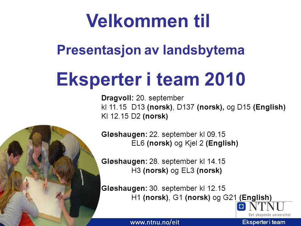 3 EiT 2006/2007 Eksperter i team Velkommen til Presentasjon av landsbytema Eksperter i team 2010 Dragvoll: 20.