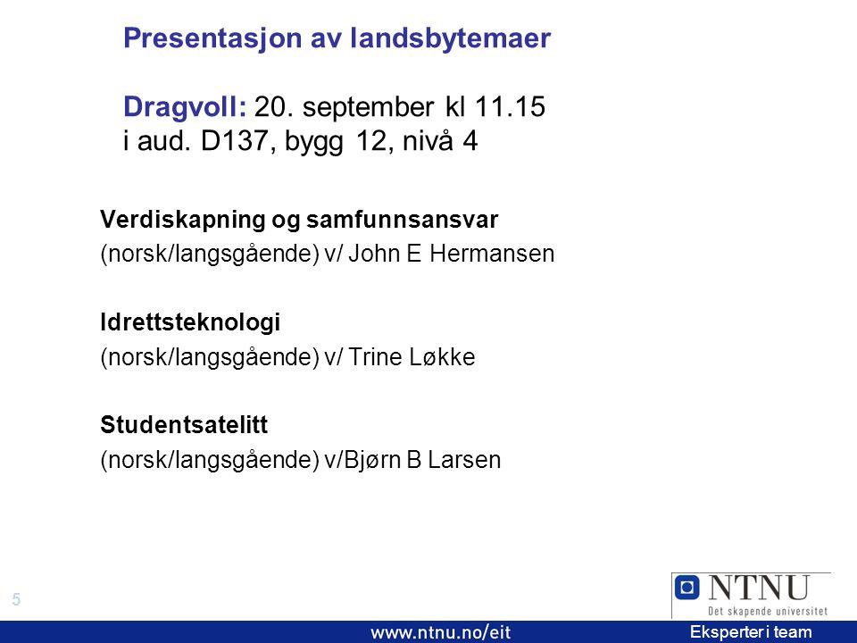 6 EiT 2006/2007 Eksperter i team Presentations of EiT village themes Dragvoll: 20 September at time 11.15 in aud.