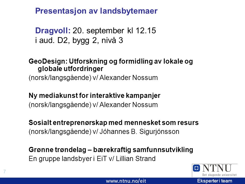 7 EiT 2006/2007 Eksperter i team Presentasjon av landsbytemaer Dragvoll: 20.