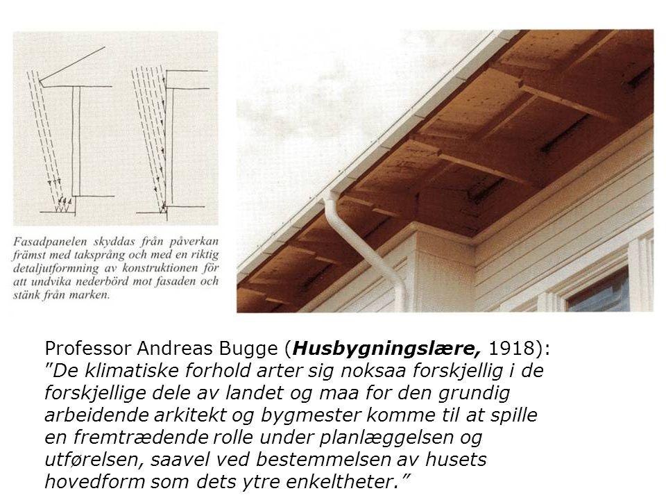 """Professor Andreas Bugge (Husbygningslære, 1918): """"De klimatiske forhold arter sig noksaa forskjellig i de forskjellige dele av landet og maa for den g"""