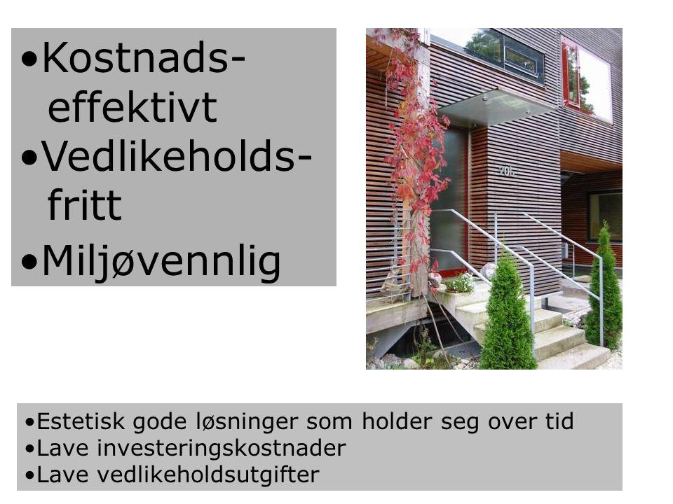 Kostnads- effektivt Vedlikeholds- fritt Miljøvennlig Estetisk gode løsninger som holder seg over tid Lave investeringskostnader Lave vedlikeholdsutgif
