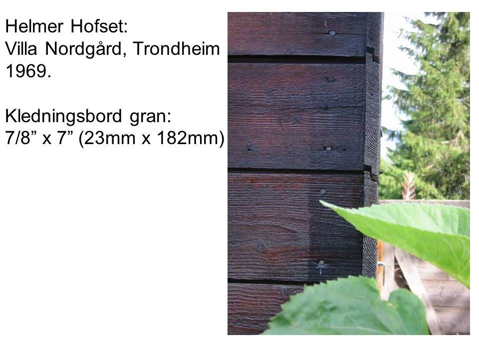 "Helmer Hofset: Villa Nordgård, Trondheim 1969. Kledningsbord gran: 7/8"" x 7"" (23mm x 182mm)"