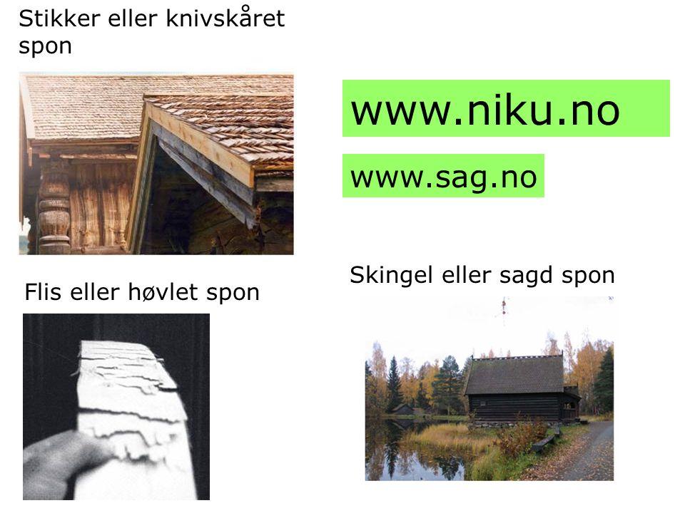 Stikker eller knivskåret spon Flis eller høvlet spon Skingel eller sagd spon www.niku.no www.sag.no