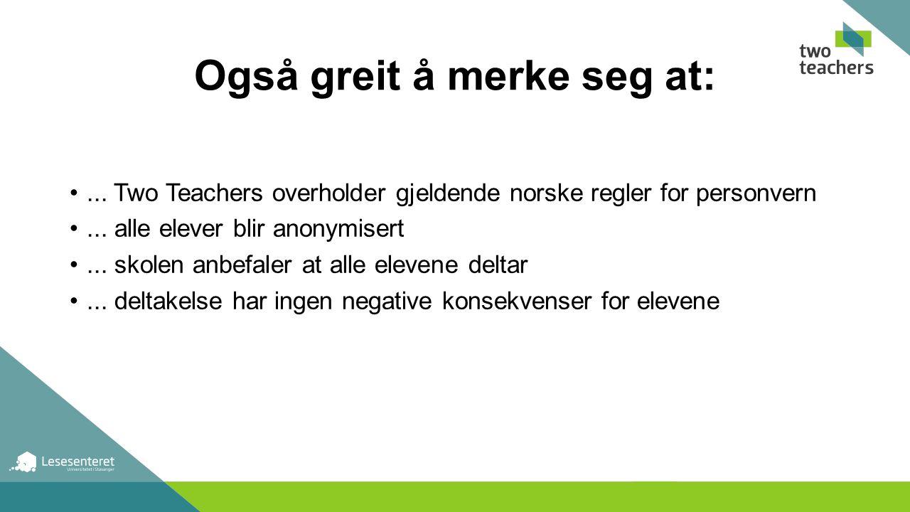 Også greit å merke seg at:... Two Teachers overholder gjeldende norske regler for personvern...