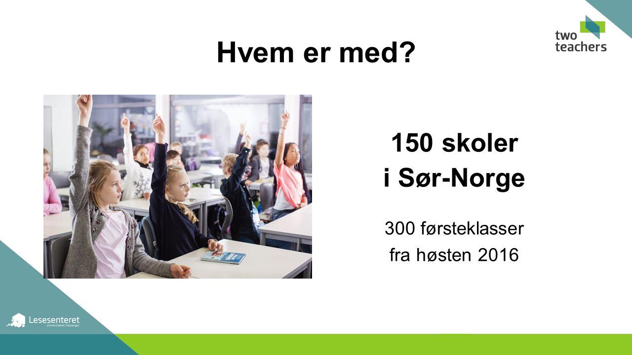 Hvem er med 150 skoler i Sør-Norge 300 førsteklasser fra høsten 2016