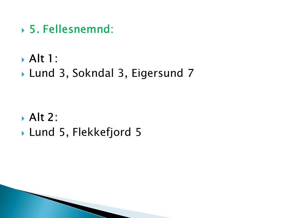  5. Fellesnemnd:  Alt 1:  Lund 3, Sokndal 3, Eigersund 7  Alt 2:  Lund 5, Flekkefjord 5