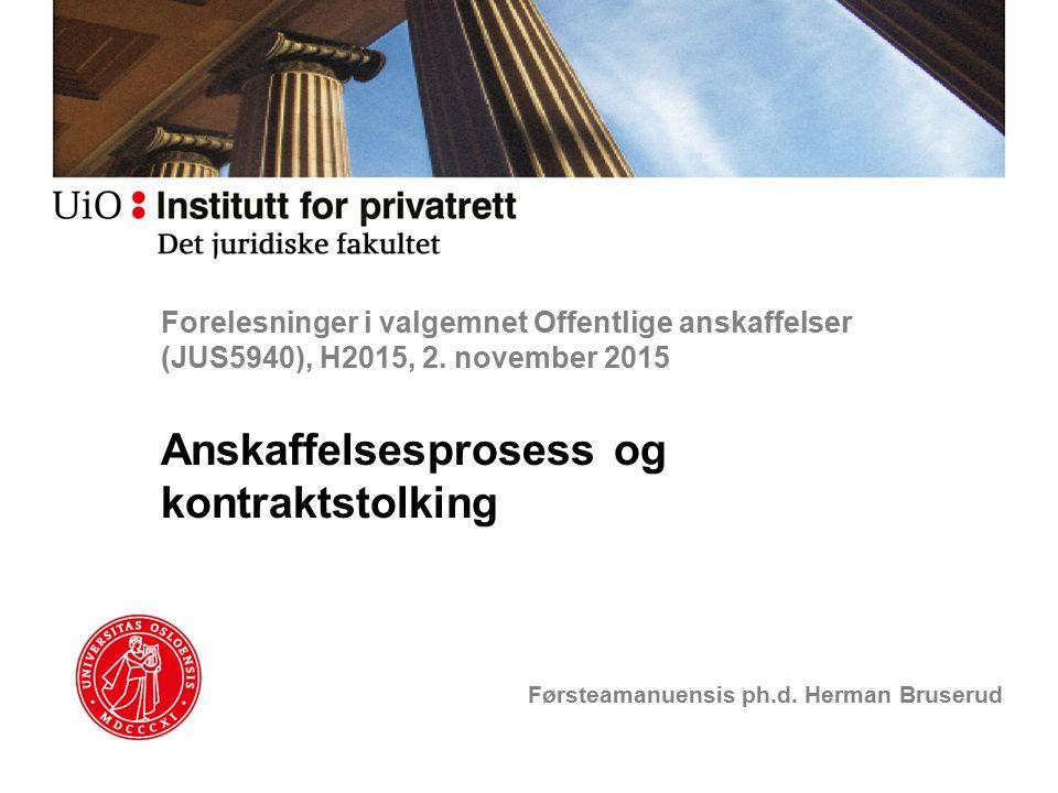 Forelesninger i valgemnet Offentlige anskaffelser (JUS5940), H2015, 2. november 2015 Anskaffelsesprosess og kontraktstolking Førsteamanuensis ph.d. He