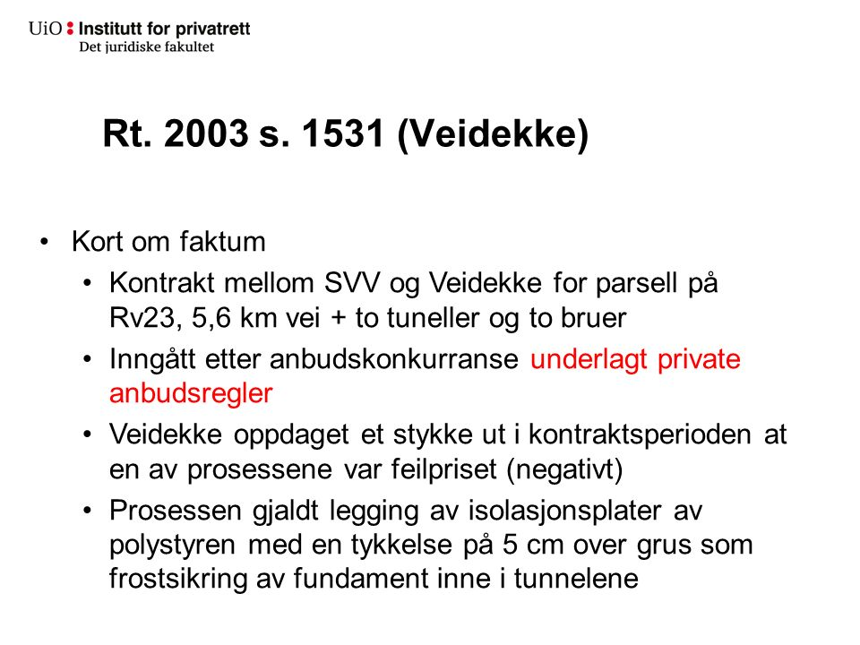 Rt. 2003 s. 1531 (Veidekke) Kort om faktum Kontrakt mellom SVV og Veidekke for parsell på Rv23, 5,6 km vei + to tuneller og to bruer Inngått etter anb