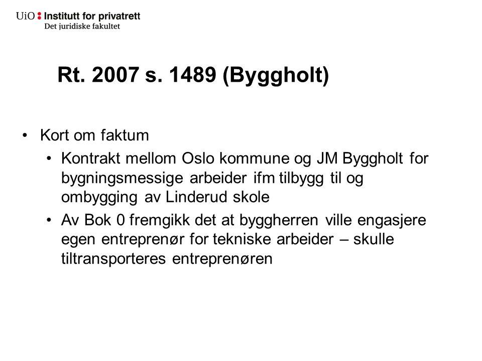 Rt. 2007 s. 1489 (Byggholt) Kort om faktum Kontrakt mellom Oslo kommune og JM Byggholt for bygningsmessige arbeider ifm tilbygg til og ombygging av Li