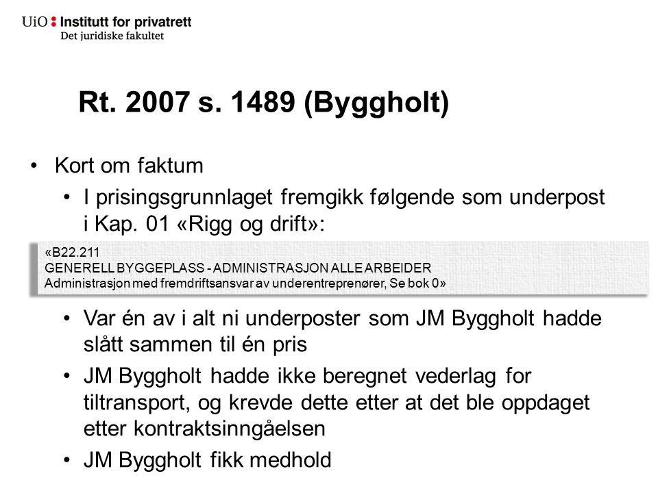 Rt. 2007 s. 1489 (Byggholt) Kort om faktum I prisingsgrunnlaget fremgikk følgende som underpost i Kap. 01 «Rigg og drift»: Var én av i alt ni underpos