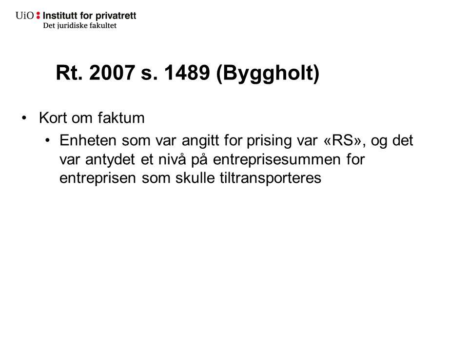 Rt. 2007 s. 1489 (Byggholt) Kort om faktum Enheten som var angitt for prising var «RS», og det var antydet et nivå på entreprisesummen for entreprisen