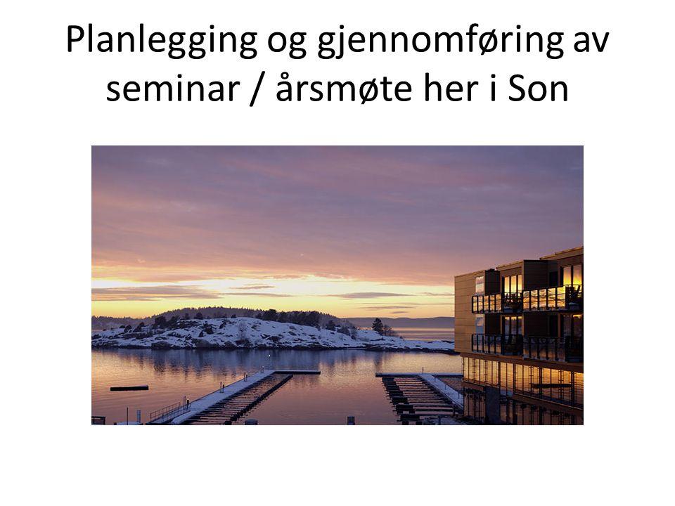 Planlegging og gjennomføring av seminar / årsmøte her i Son