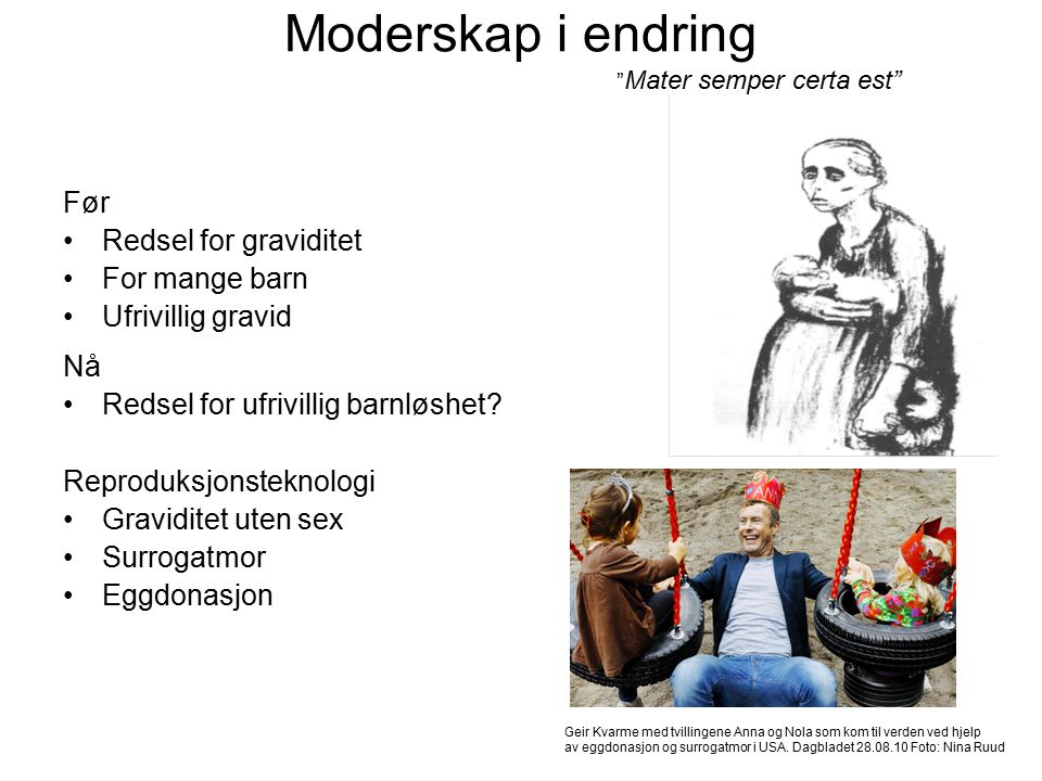 """Moderskap i endring """" Mater semper certa est"""" Før Redsel for graviditet For mange barn Ufrivillig gravid Nå Redsel for ufrivillig barnløshet? Reproduk"""