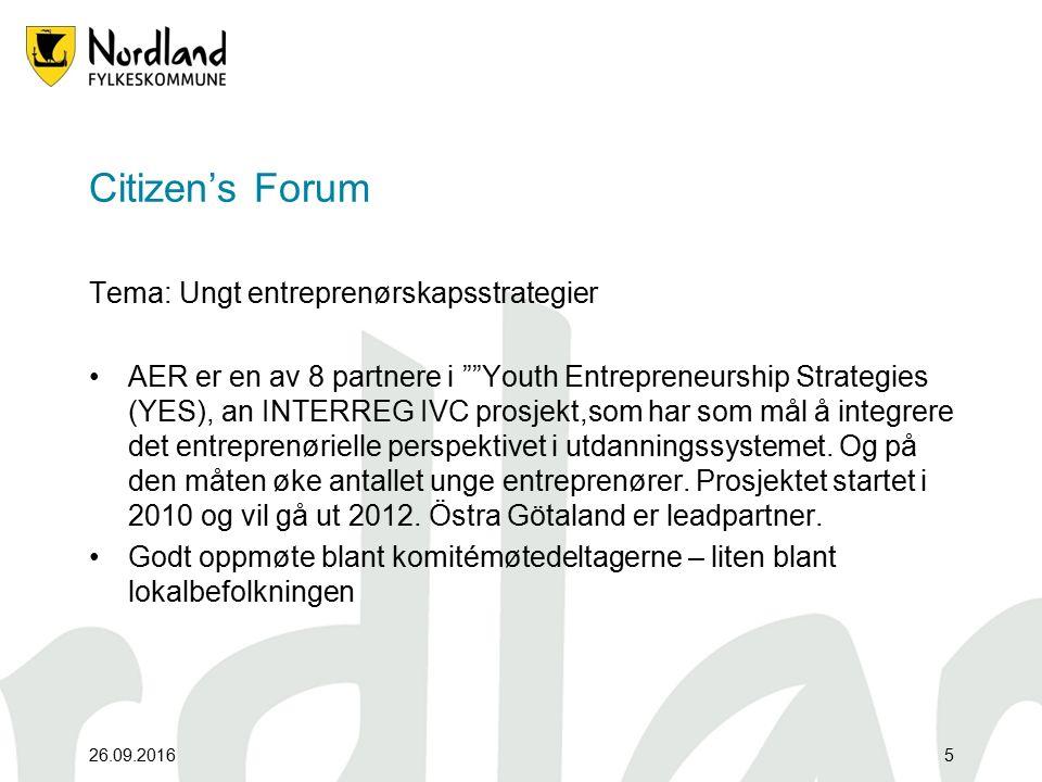 26.09.20165 Citizen's Forum Tema: Ungt entreprenørskapsstrategier AER er en av 8 partnere i Youth Entrepreneurship Strategies (YES), an INTERREG IVC prosjekt,som har som mål å integrere det entreprenørielle perspektivet i utdanningssystemet.