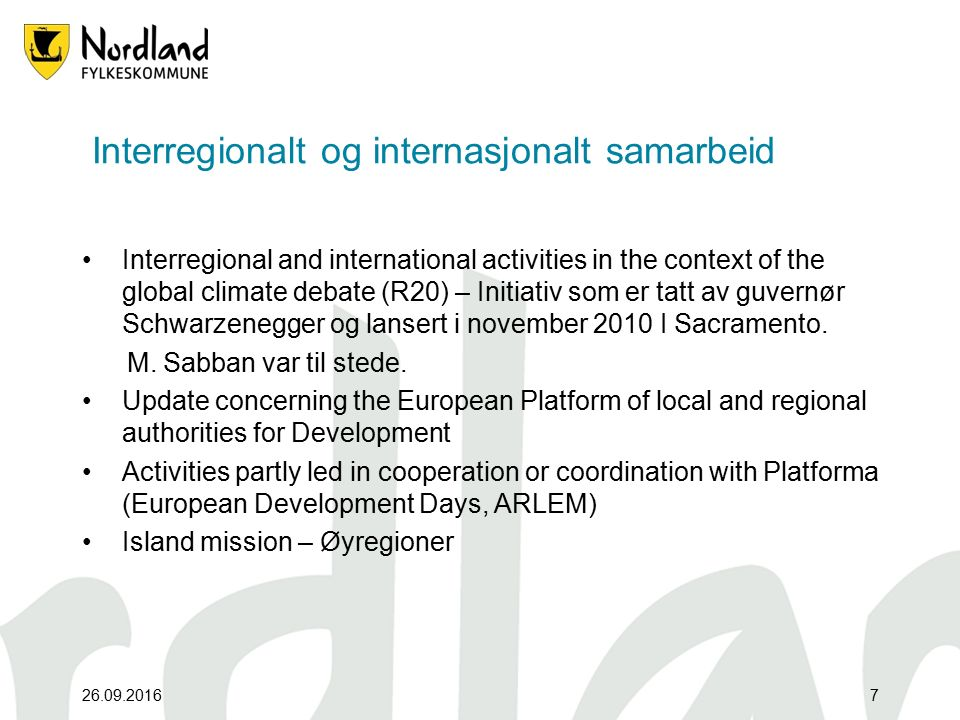 Interregionalt og internasjonalt samarbeid Interregional and international activities in the context of the global climate debate (R20) – Initiativ som er tatt av guvernør Schwarzenegger og lansert i november 2010 I Sacramento.