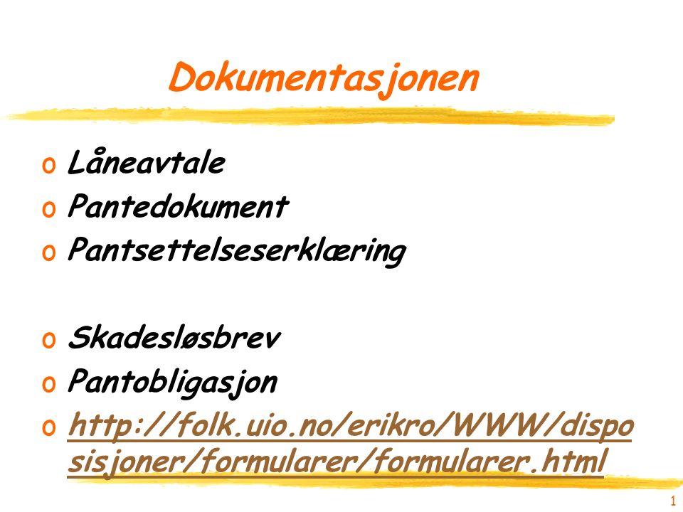 Dokumentasjonen oLåneavtale oPantedokument oPantsettelseserklæring oSkadesløsbrev oPantobligasjon ohttp://folk.uio.no/erikro/WWW/dispo sisjoner/formularer/formularer.htmlhttp://folk.uio.no/erikro/WWW/dispo sisjoner/formularer/formularer.html 1