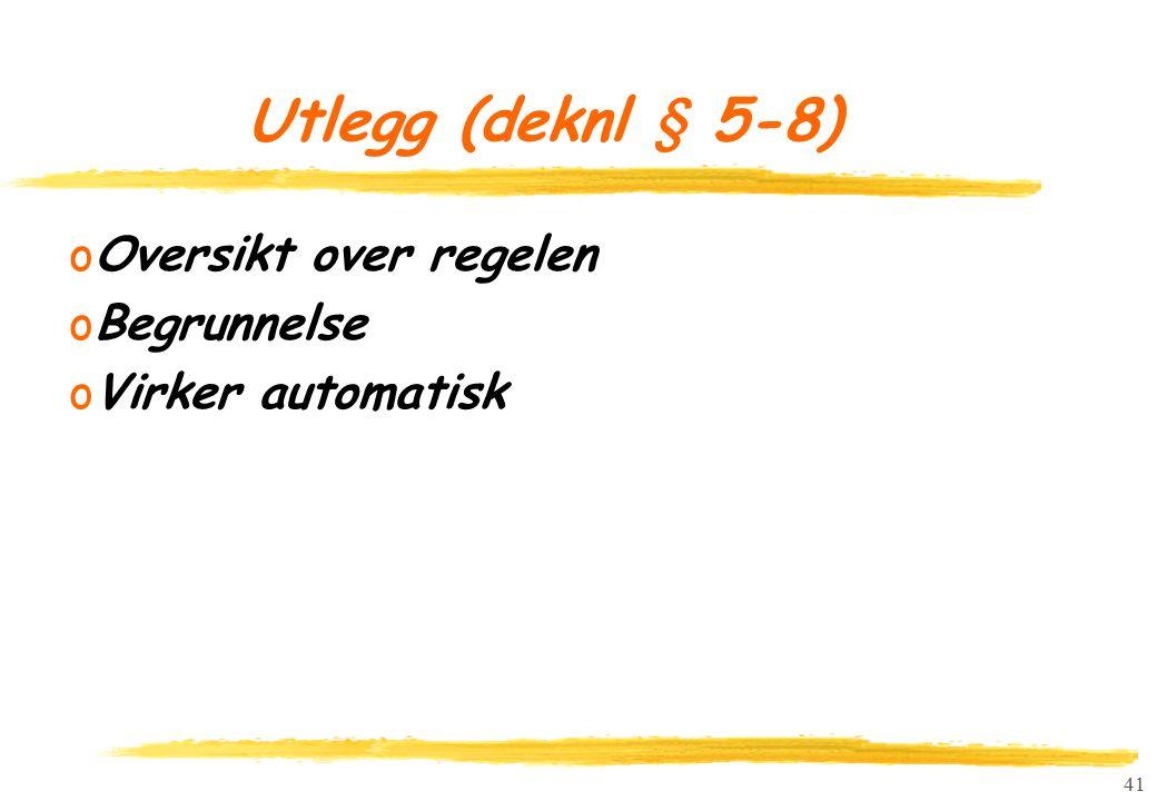 41 Utlegg (deknl § 5-8) oOversikt over regelen oBegrunnelse oVirker automatisk
