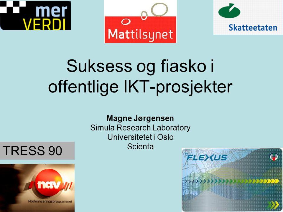 Suksess og fiasko i offentlige IKT-prosjekter Magne Jørgensen Simula Research Laboratory Universitetet i Oslo Scienta TRESS 90