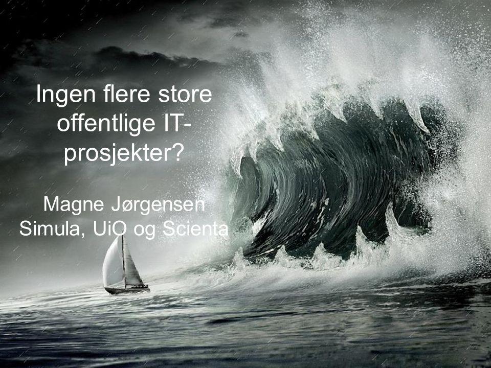 Ingen flere store offentlige IT- prosjekter Magne Jørgensen Simula, UiO og Scienta