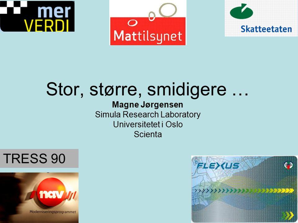Stor, større, smidigere … Magne Jørgensen Simula Research Laboratory Universitetet i Oslo Scienta TRESS 90
