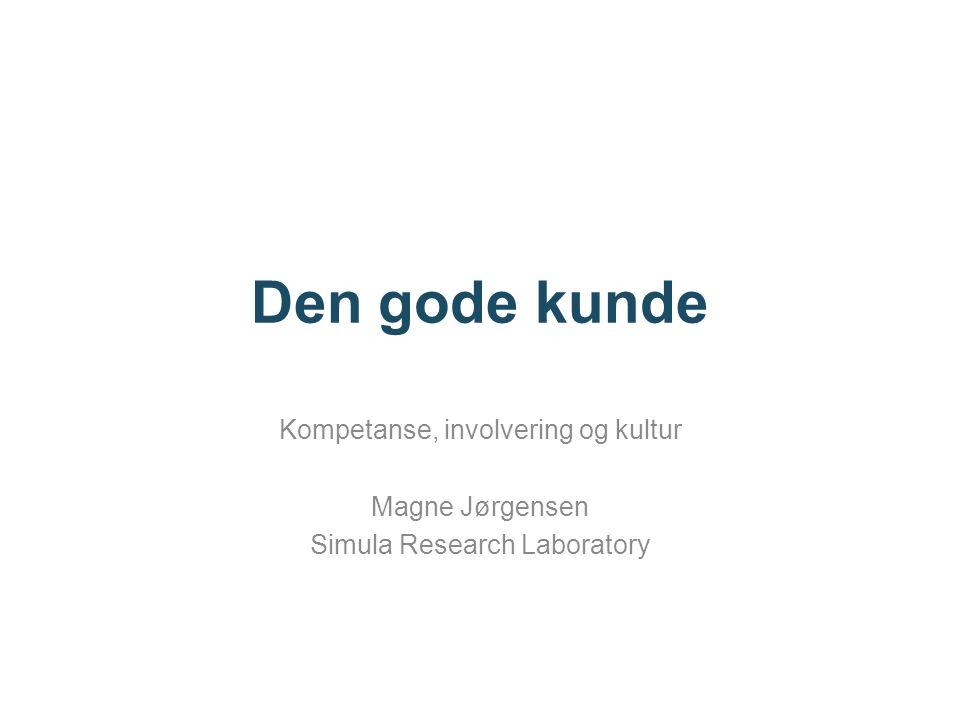 Den gode kunde Kompetanse, involvering og kultur Magne Jørgensen Simula Research Laboratory