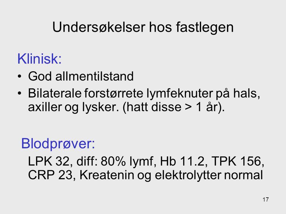 Undersøkelser hos fastlegen Klinisk: God allmentilstand Bilaterale forstørrete lymfeknuter på hals, axiller og lysker.