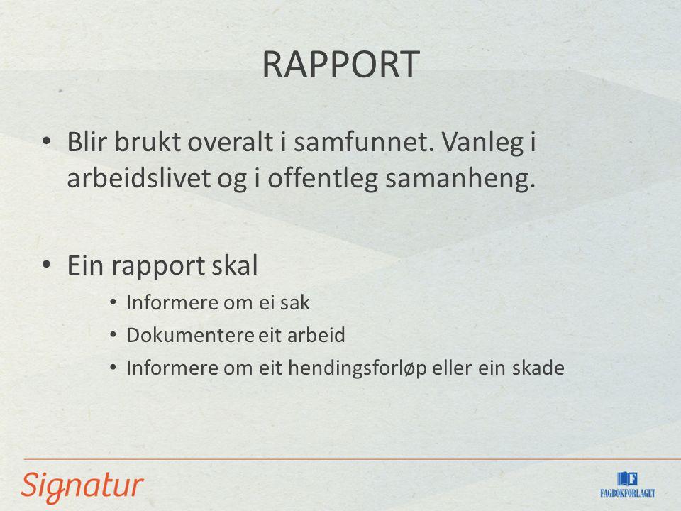 RAPPORT Blir brukt overalt i samfunnet. Vanleg i arbeidslivet og i offentleg samanheng. Ein rapport skal Informere om ei sak Dokumentere eit arbeid In
