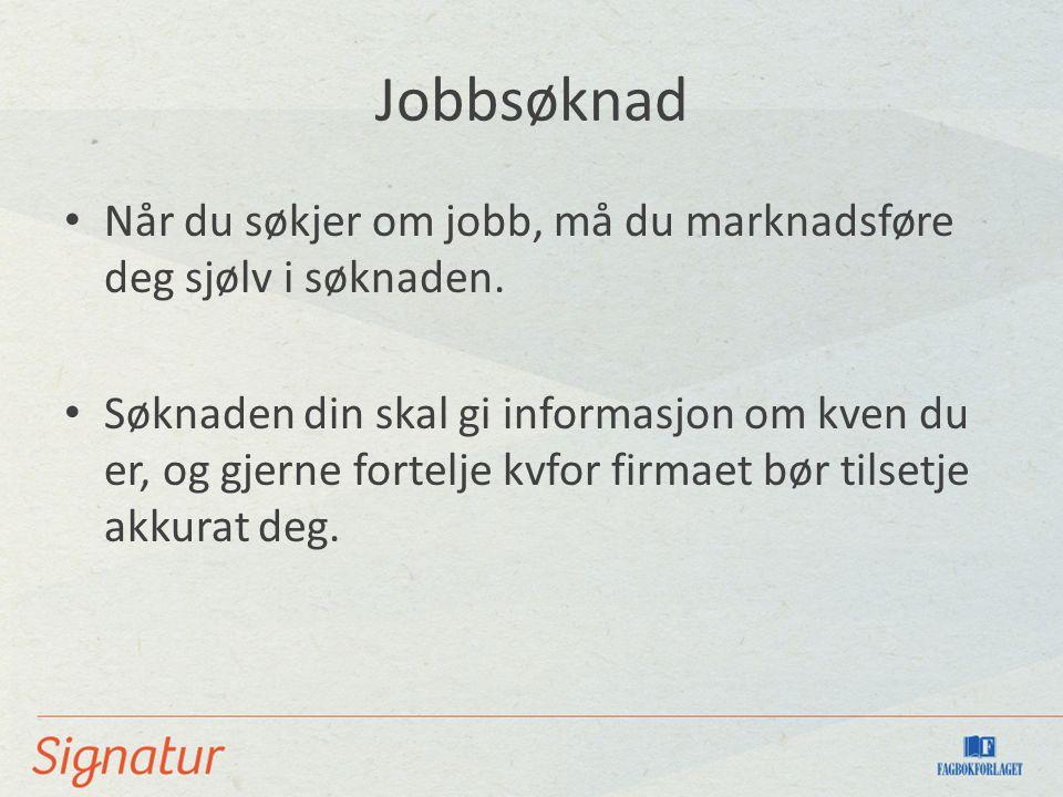 Jobbsøknad Når du søkjer om jobb, må du marknadsføre deg sjølv i søknaden. Søknaden din skal gi informasjon om kven du er, og gjerne fortelje kvfor fi