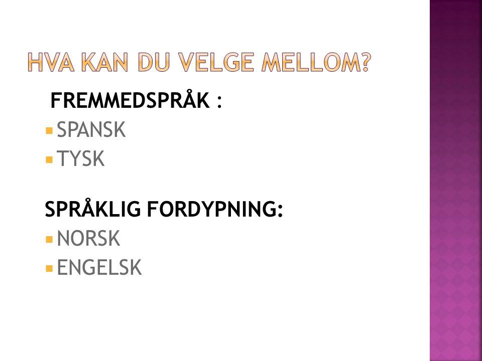 FREMMEDSPRÅK :  SPANSK  TYSK SPRÅKLIG FORDYPNING:  NORSK  ENGELSK