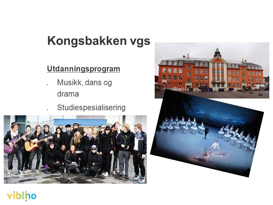 Kongsbakken vgs Utdanningsprogram ● Musikk, dans og drama ● Studiespesialisering