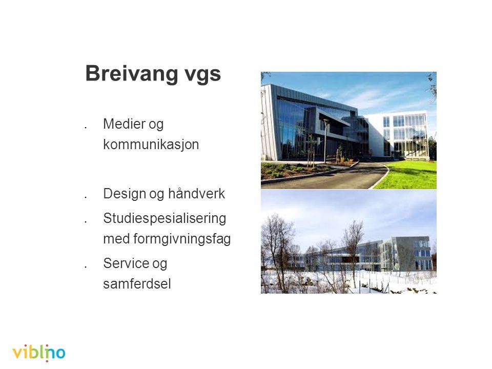 Breivang vgs ● Medier og kommunikasjon ● Design og håndverk ● Studiespesialisering med formgivningsfag ● Service og samferdsel