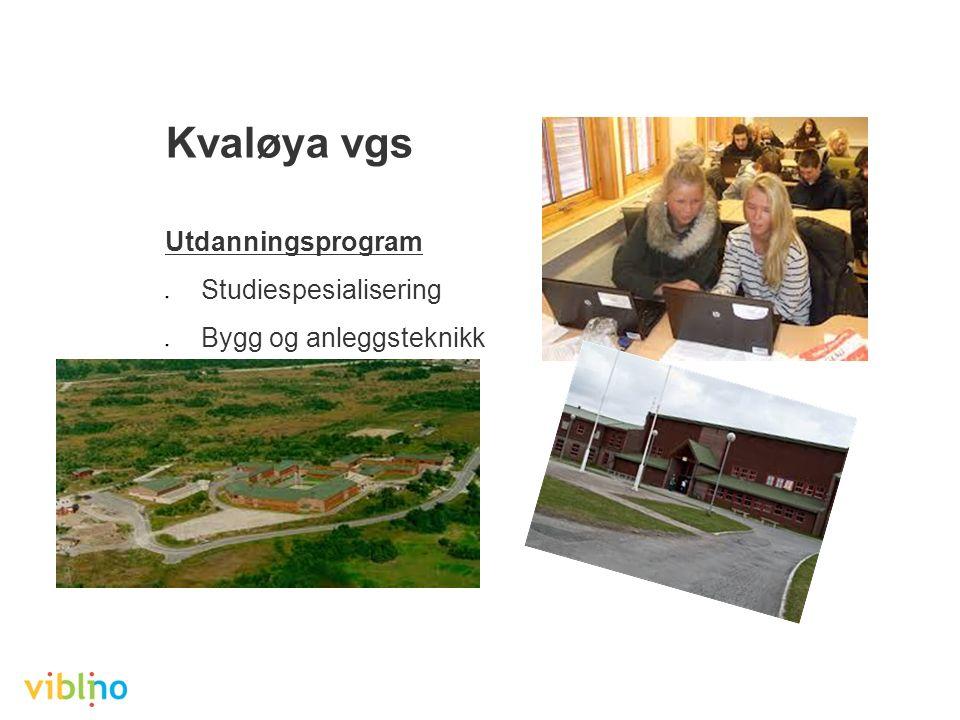 Kvaløya vgs Utdanningsprogram ● Studiespesialisering ● Bygg og anleggsteknikk
