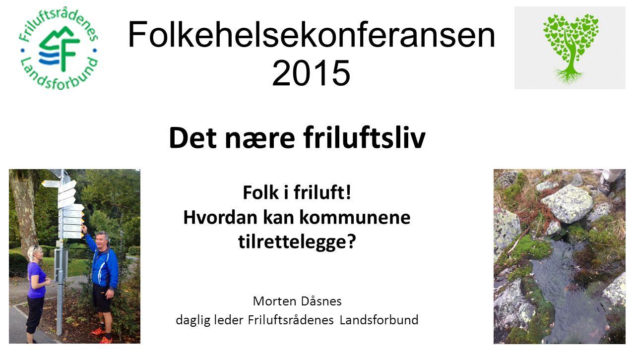 Folkehelsekonferansen 2015 Det nære friluftsliv Folk i friluft.