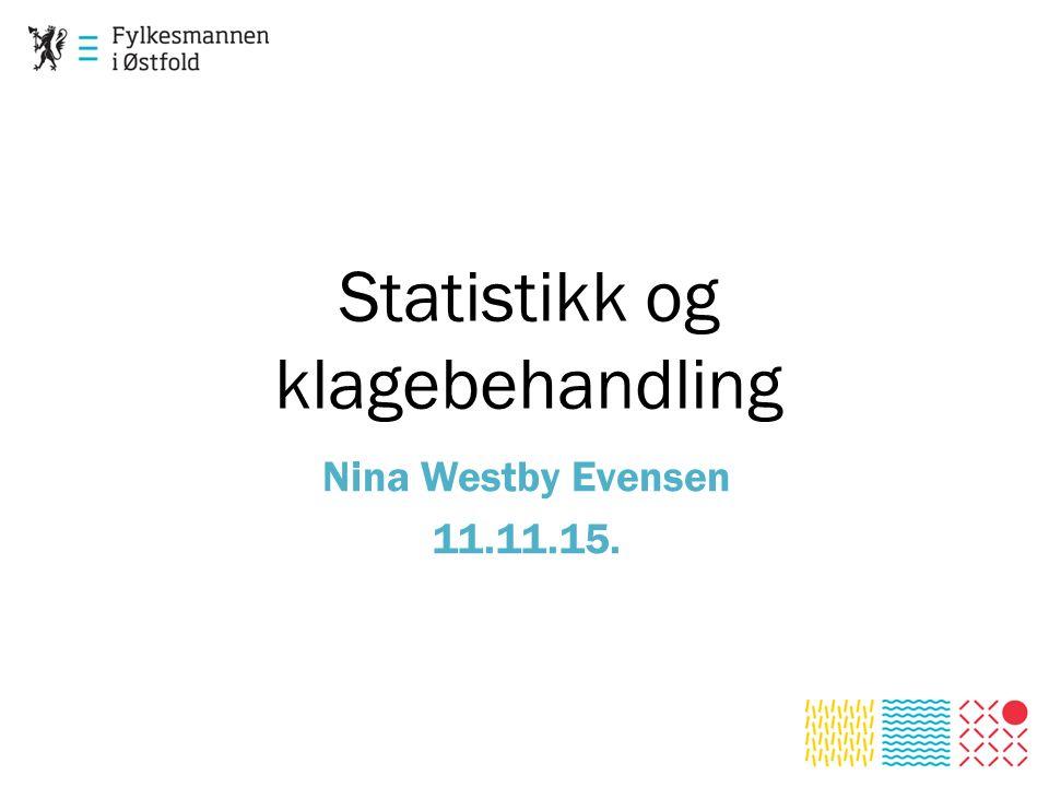 Statistikk og klagebehandling Nina Westby Evensen 11.11.15.