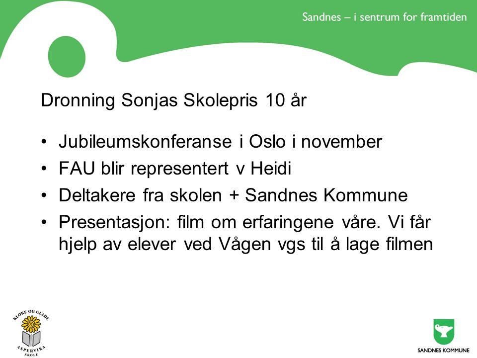 Dronning Sonjas Skolepris 10 år Jubileumskonferanse i Oslo i november FAU blir representert v Heidi Deltakere fra skolen + Sandnes Kommune Presentasjon: film om erfaringene våre.