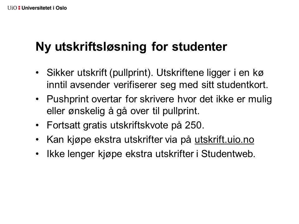 Ny utskriftsløsning for studenter Sikker utskrift (pullprint).