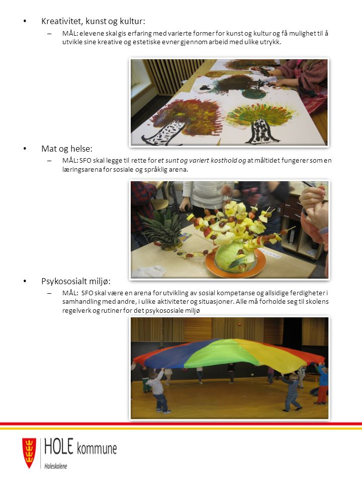 Kreativitet, kunst og kultur: – MÅL: elevene skal gis erfaring med varierte former for kunst og kultur og få mulighet til å utvikle sine kreative og e