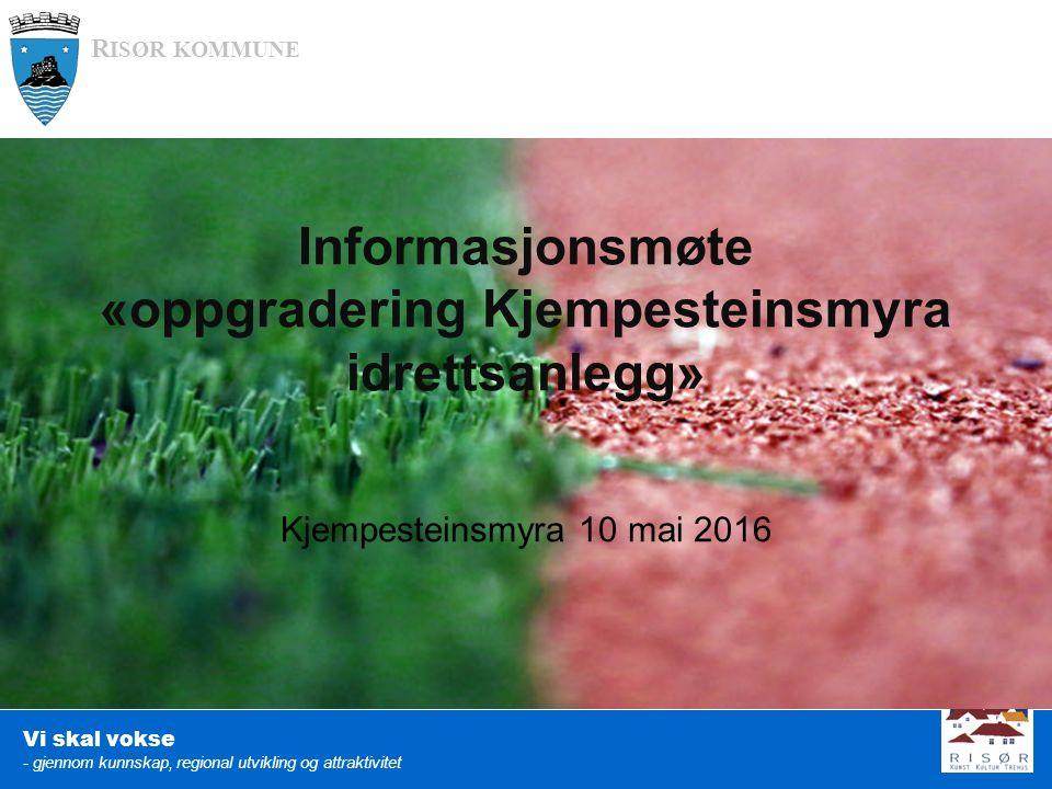 R ISØR KOMMUNE Vi skal vokse - gjennom kunnskap, regional utvikling og attraktivitet Kjempesteinsmyra 10 mai 2016 Informasjonsmøte «oppgradering Kjemp