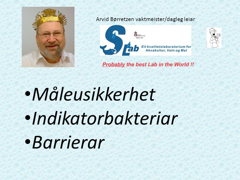 Arvid Børretzen vaktmeister/dagleg leiar Måleusikkerhet Indikatorbakteriar Barrierar