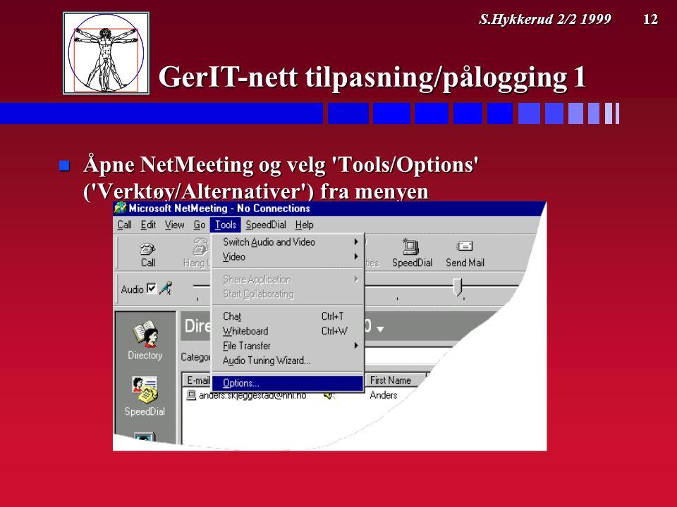S.Hykkerud 2/2 1999 12 n Åpne NetMeeting og velg Tools/Options ( Verktøy/Alternativer ) fra menyen GerIT-nett tilpasning/pålogging 1
