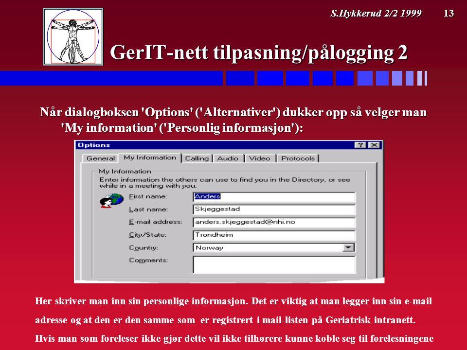 S.Hykkerud 2/2 1999 13 GerIT-nett tilpasning/pålogging 2 Når dialogboksen Options ( Alternativer ) dukker opp så velger man My information ( Personlig informasjon ): Her skriver man inn sin personlige informasjon.