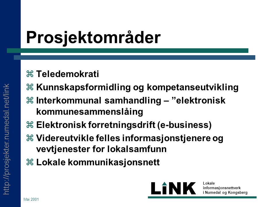 http://prosjekter.numedal.net/link LINK Lokale informasjonsnettverk i Numedal og Kongsberg Mai 2001 Kunnskap og kompetanse  Overordnede mål Høyne den generelle IKT kompetansen Utvikle kompetanse gjennom livslang læring