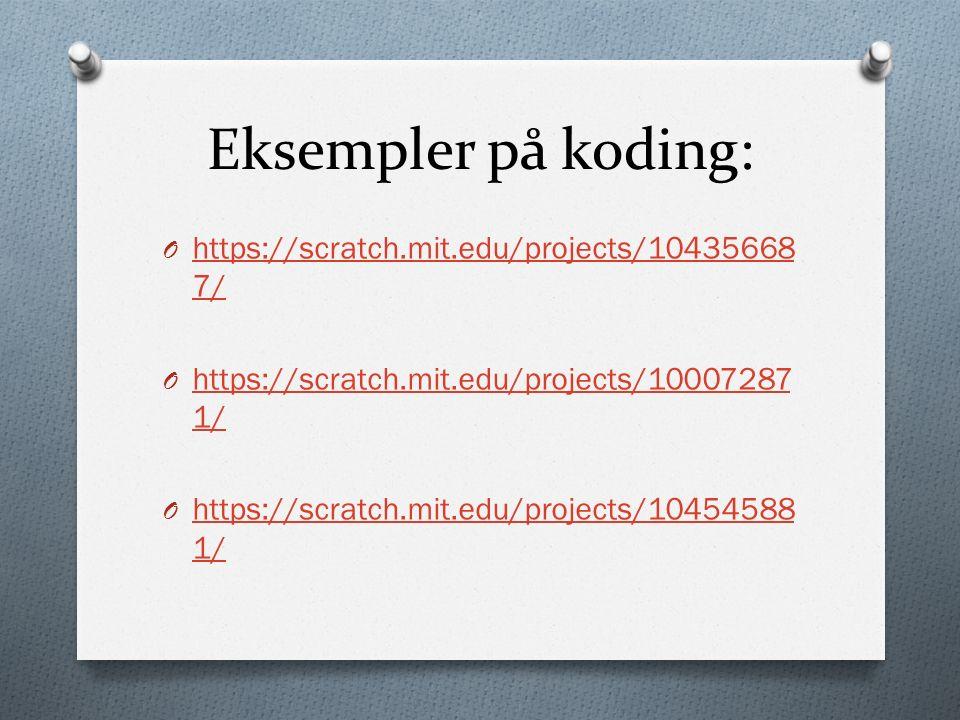 Eksempler på koding: O https://scratch.mit.edu/projects/10435668 7/ https://scratch.mit.edu/projects/10435668 7/ O https://scratch.mit.edu/projects/10007287 1/ https://scratch.mit.edu/projects/10007287 1/ O https://scratch.mit.edu/projects/10454588 1/ https://scratch.mit.edu/projects/10454588 1/